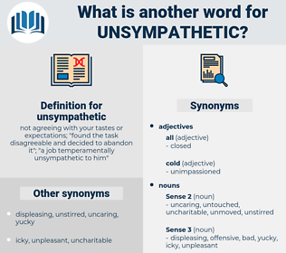 unsympathetic, synonym unsympathetic, another word for unsympathetic, words like unsympathetic, thesaurus unsympathetic