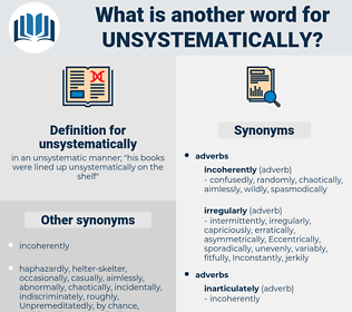 unsystematically, synonym unsystematically, another word for unsystematically, words like unsystematically, thesaurus unsystematically