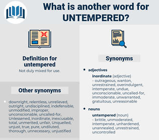 untempered, synonym untempered, another word for untempered, words like untempered, thesaurus untempered