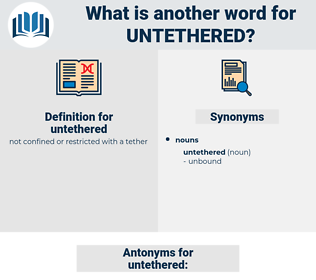 untethered, synonym untethered, another word for untethered, words like untethered, thesaurus untethered