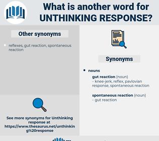 unthinking response, synonym unthinking response, another word for unthinking response, words like unthinking response, thesaurus unthinking response