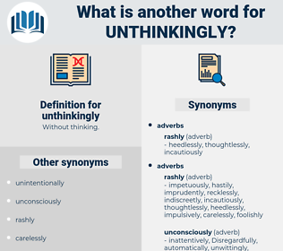 unthinkingly, synonym unthinkingly, another word for unthinkingly, words like unthinkingly, thesaurus unthinkingly