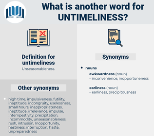 untimeliness, synonym untimeliness, another word for untimeliness, words like untimeliness, thesaurus untimeliness