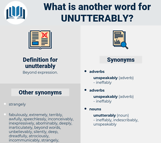 unutterably, synonym unutterably, another word for unutterably, words like unutterably, thesaurus unutterably
