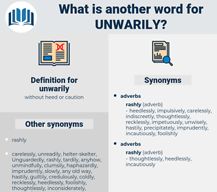 unwarily, synonym unwarily, another word for unwarily, words like unwarily, thesaurus unwarily