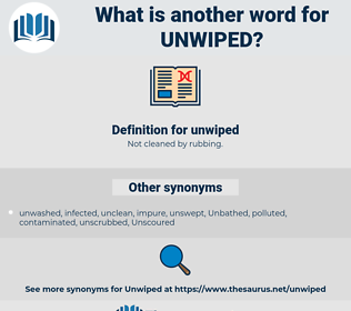unwiped, synonym unwiped, another word for unwiped, words like unwiped, thesaurus unwiped
