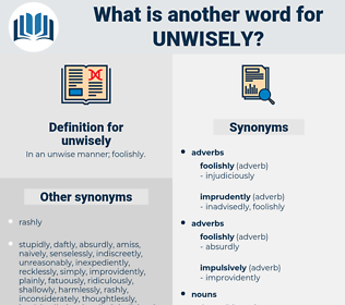 unwisely, synonym unwisely, another word for unwisely, words like unwisely, thesaurus unwisely