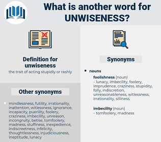 unwiseness, synonym unwiseness, another word for unwiseness, words like unwiseness, thesaurus unwiseness