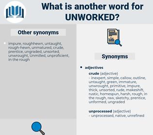 unworked, synonym unworked, another word for unworked, words like unworked, thesaurus unworked