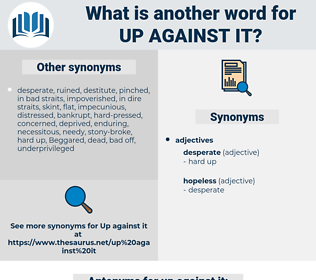 up against it, synonym up against it, another word for up against it, words like up against it, thesaurus up against it