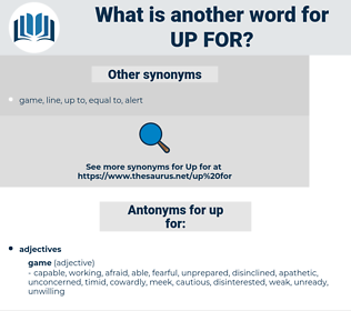 up for, synonym up for, another word for up for, words like up for, thesaurus up for