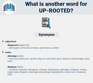 up rooted, synonym up rooted, another word for up rooted, words like up rooted, thesaurus up rooted