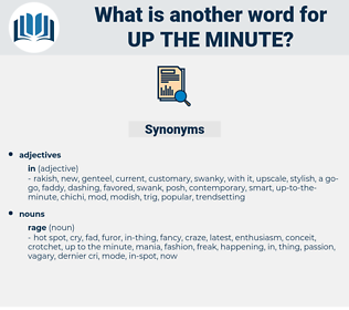 up the minute, synonym up the minute, another word for up the minute, words like up the minute, thesaurus up the minute