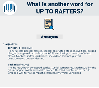 up to rafters, synonym up to rafters, another word for up to rafters, words like up to rafters, thesaurus up to rafters