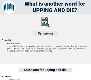 upping and die, synonym upping and die, another word for upping and die, words like upping and die, thesaurus upping and die
