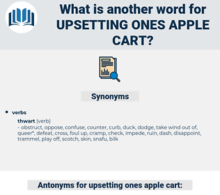 upsetting ones apple cart, synonym upsetting ones apple cart, another word for upsetting ones apple cart, words like upsetting ones apple cart, thesaurus upsetting ones apple cart
