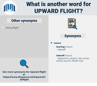 upward flight, synonym upward flight, another word for upward flight, words like upward flight, thesaurus upward flight