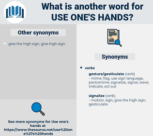 use one's hands, synonym use one's hands, another word for use one's hands, words like use one's hands, thesaurus use one's hands