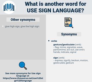 use sign language, synonym use sign language, another word for use sign language, words like use sign language, thesaurus use sign language