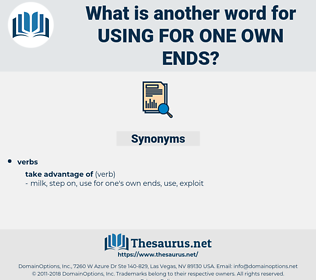 using for one own ends, synonym using for one own ends, another word for using for one own ends, words like using for one own ends, thesaurus using for one own ends