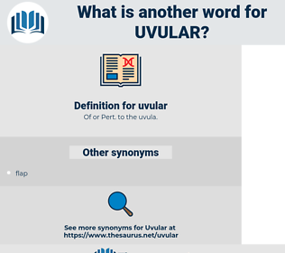 uvular, synonym uvular, another word for uvular, words like uvular, thesaurus uvular