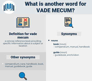 vade mecum, synonym vade mecum, another word for vade mecum, words like vade mecum, thesaurus vade mecum