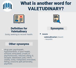 Valetudinary, synonym Valetudinary, another word for Valetudinary, words like Valetudinary, thesaurus Valetudinary