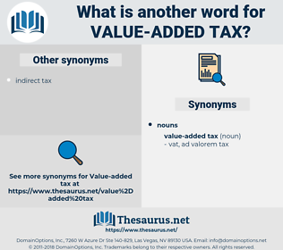 value-added tax, synonym value-added tax, another word for value-added tax, words like value-added tax, thesaurus value-added tax