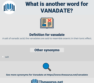 vanadate, synonym vanadate, another word for vanadate, words like vanadate, thesaurus vanadate