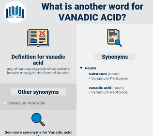 vanadic acid, synonym vanadic acid, another word for vanadic acid, words like vanadic acid, thesaurus vanadic acid