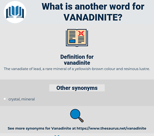 vanadinite, synonym vanadinite, another word for vanadinite, words like vanadinite, thesaurus vanadinite