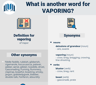vaporing, synonym vaporing, another word for vaporing, words like vaporing, thesaurus vaporing