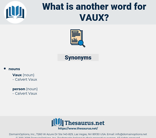 vaux, synonym vaux, another word for vaux, words like vaux, thesaurus vaux