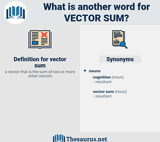 vector sum, synonym vector sum, another word for vector sum, words like vector sum, thesaurus vector sum