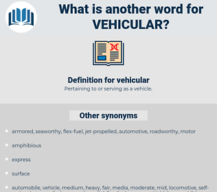 vehicular, synonym vehicular, another word for vehicular, words like vehicular, thesaurus vehicular