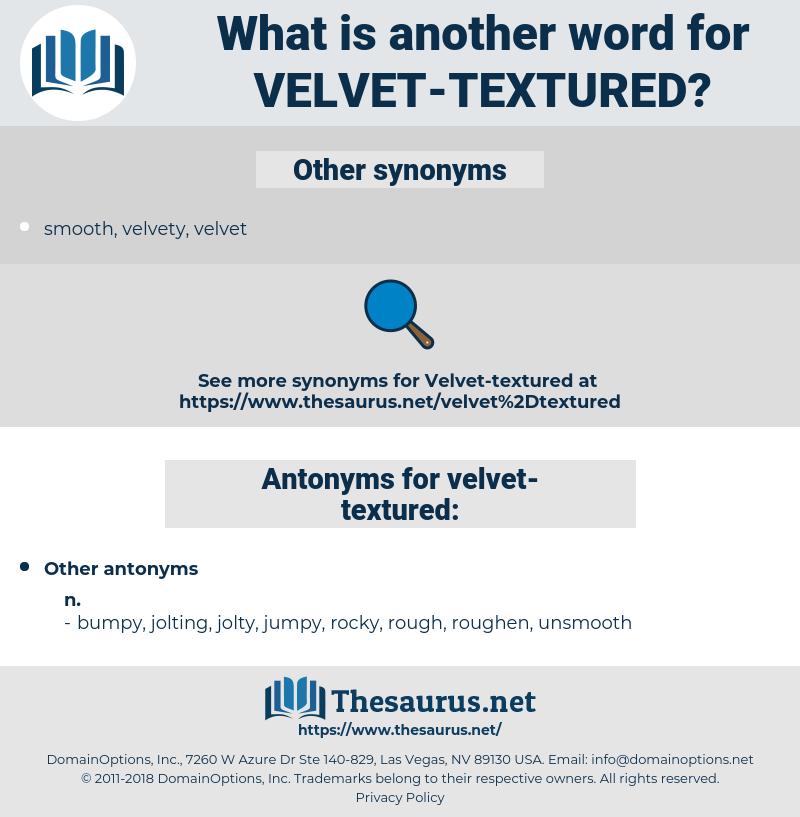 velvet-textured, synonym velvet-textured, another word for velvet-textured, words like velvet-textured, thesaurus velvet-textured