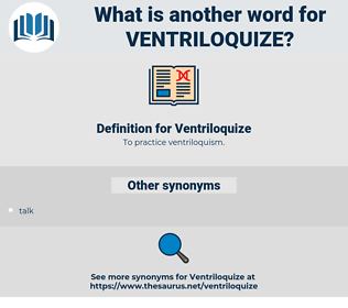 Ventriloquize, synonym Ventriloquize, another word for Ventriloquize, words like Ventriloquize, thesaurus Ventriloquize