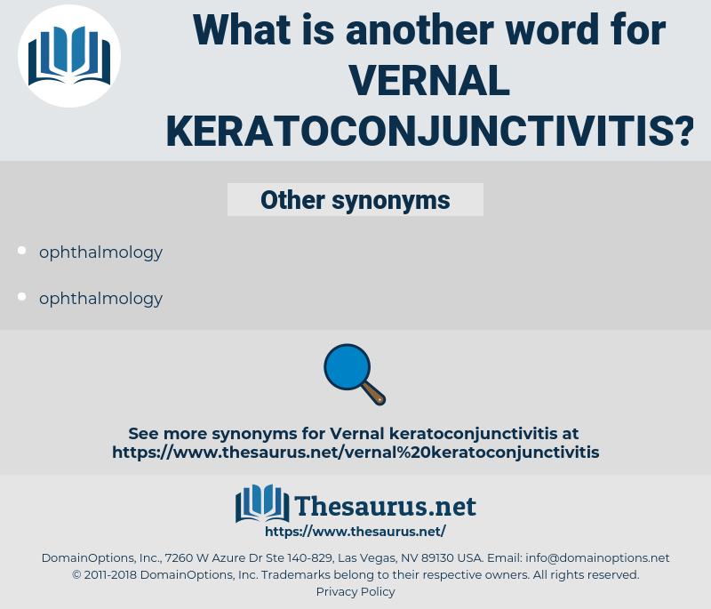 Vernal Keratoconjunctivitis, synonym Vernal Keratoconjunctivitis, another word for Vernal Keratoconjunctivitis, words like Vernal Keratoconjunctivitis, thesaurus Vernal Keratoconjunctivitis