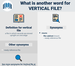 vertical file, synonym vertical file, another word for vertical file, words like vertical file, thesaurus vertical file