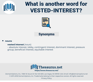 vested interest, synonym vested interest, another word for vested interest, words like vested interest, thesaurus vested interest