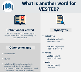 vested, synonym vested, another word for vested, words like vested, thesaurus vested