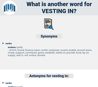 vesting in, synonym vesting in, another word for vesting in, words like vesting in, thesaurus vesting in