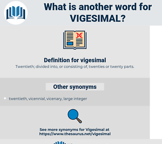vigesimal, synonym vigesimal, another word for vigesimal, words like vigesimal, thesaurus vigesimal