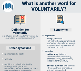voluntarily, synonym voluntarily, another word for voluntarily, words like voluntarily, thesaurus voluntarily