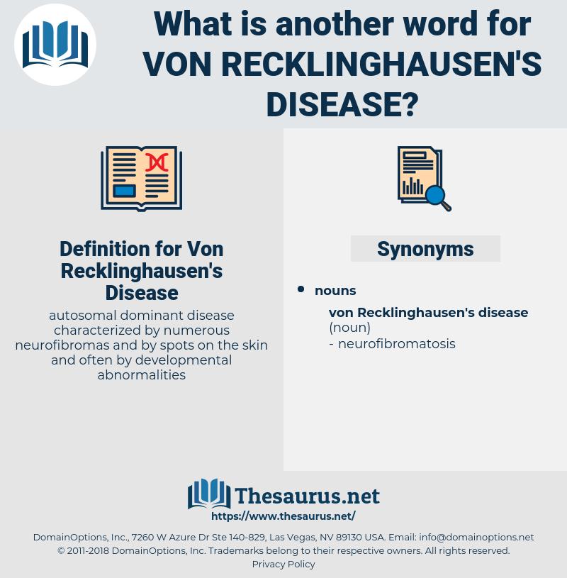 Von Recklinghausen's Disease, synonym Von Recklinghausen's Disease, another word for Von Recklinghausen's Disease, words like Von Recklinghausen's Disease, thesaurus Von Recklinghausen's Disease