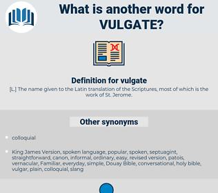 vulgate, synonym vulgate, another word for vulgate, words like vulgate, thesaurus vulgate