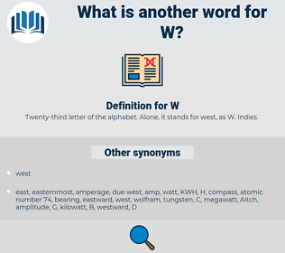 W, synonym W, another word for W, words like W, thesaurus W