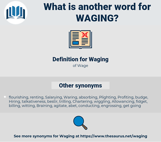 Waging, synonym Waging, another word for Waging, words like Waging, thesaurus Waging