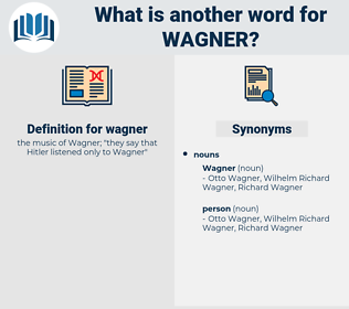 wagner, synonym wagner, another word for wagner, words like wagner, thesaurus wagner