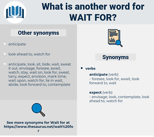 wait for, synonym wait for, another word for wait for, words like wait for, thesaurus wait for